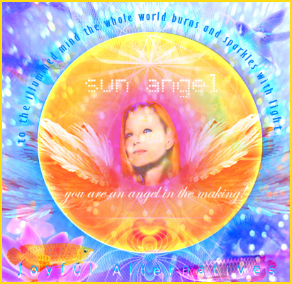 Sun Angel - To the illumined mind the whole world burns and sparkles with light. - Emerson